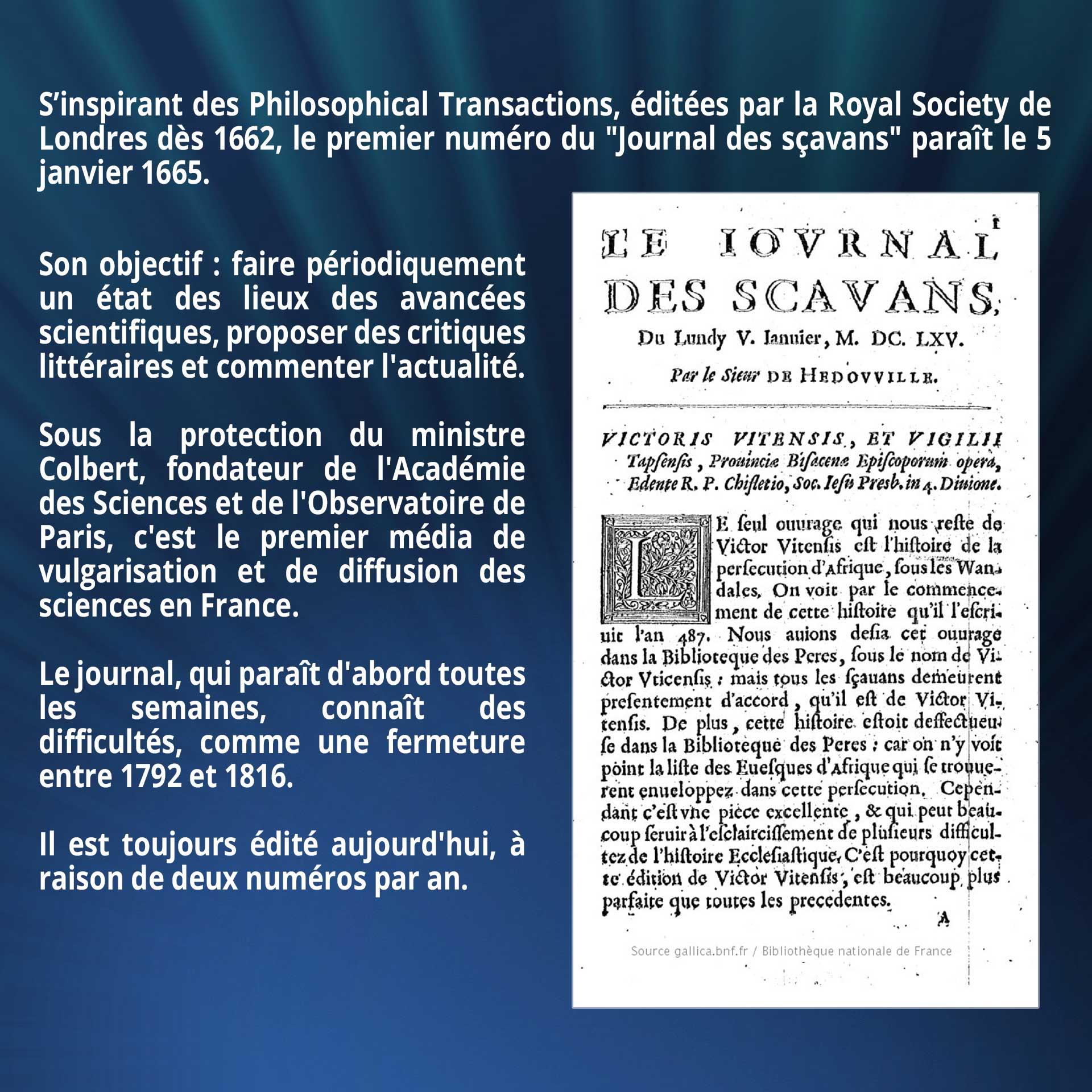 S'inspirant des Philosophical Transactions, éditées par la Royal Society de Londres dès 1662, le premier numéro du