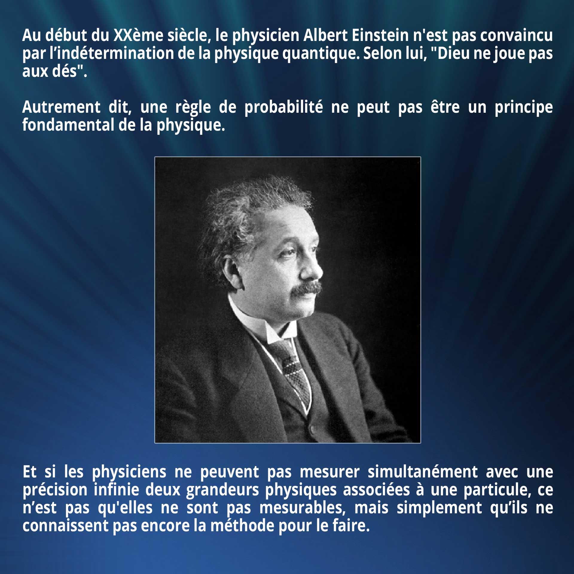 Au début du XXème siècle, le physicien Albert Einstein n'est pas convaincu par l'indétermination de la physique quantique. Selon lui,